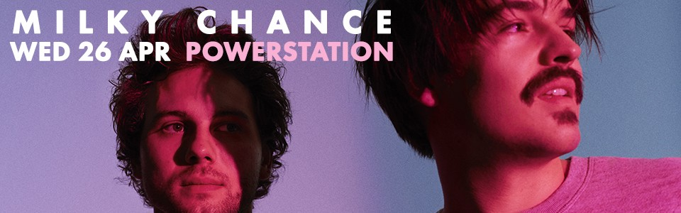 MILKY CHANCE WITH SPECIAL GUESTS